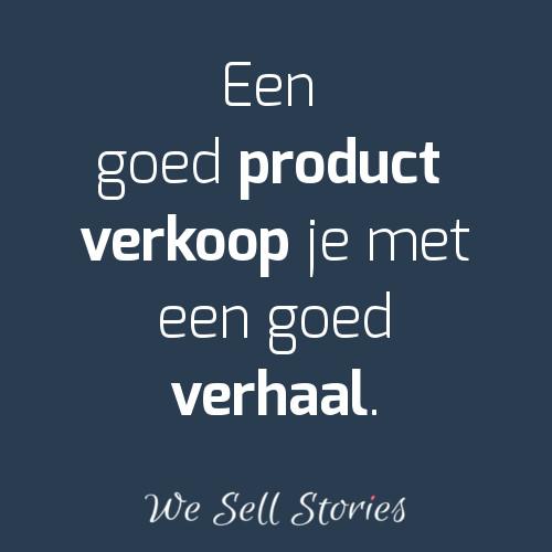 Een goed product verkoop je met een goed verhaal